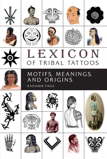 Lexicon of Tribal Tattoos: Motifs, Meanings, and Origins Radomir Fiksa